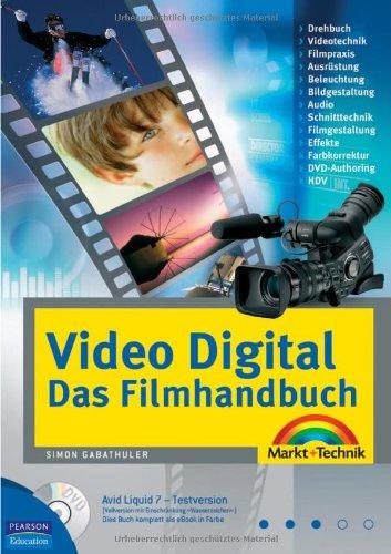 Video Digital - Das Filmhandbuch - für anspruchvolle Filmer, DVD mit den besten Profitools: Filmpraxis, Schnitttechnik, Gestaltung, Effekte, DVD-Authoring (Kompendium/Handbuch)