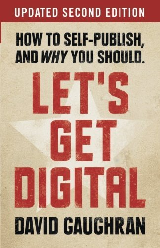 Let's Get Digital: How To Self-Publish, And Why You Should by David Gaughran (2012-04-25)