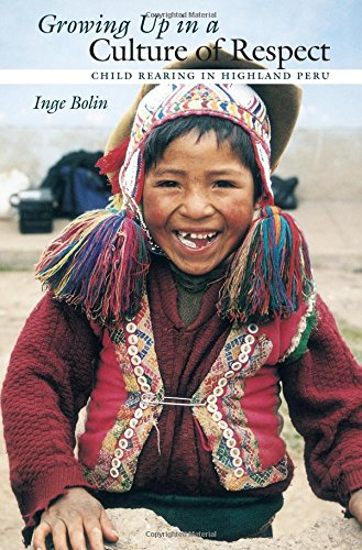 Growing Up in a Culture of Respect: Child Rearing in Highland Peru