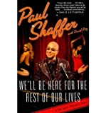 [(We'll Be Here for the Rest of Our Lives: A Swingin' Showbiz Saga)] [Author: Paul Shaffer] published on (November, 2010)