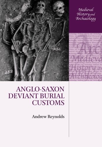 Anglo-Saxon Deviant Burial Customs (Medieval History and Archaeology)