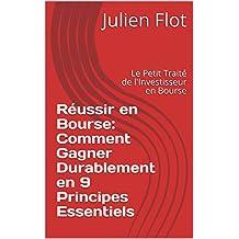 Réussir en bourse: Comment Gagner Durablement en 9 Principes Essentiels: Le Petit Traité de l'Investisseur en Bourse (French Edition)