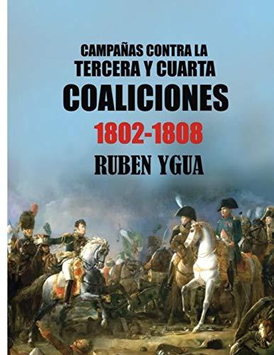 CAMPAÑAS CONTRA LA TERCERA Y CUARTA COALICIONES: 1802-1808