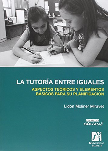 La tutoría entre iguales : aspectos teóricos y elementos básicos para su planificación por María Lidón Moliner Miravet