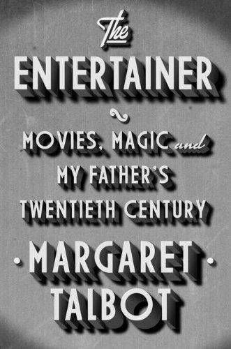 The Entertainer: Movies, Magic, and My Father's Twentieth Century por Margaret Talbot
