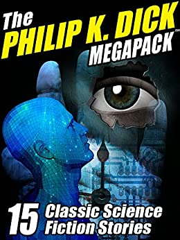 The Philip K. Dick MEGAPACK ®: 15 Classic Science Fiction Stories by [Dick, Philip K.]