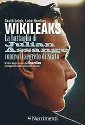 WikiLeaks: La battaglia di Julian Assange contro il segreto di Stato