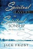 Spiritual Slavery to Spiritual Sonship: Your Destiny Awaits You