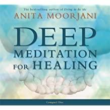 Deep Meditation for Healing by Moorjani, Anita on 07/05/2012 Unabridged edition