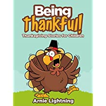 Children's Book: BEING THANKFUL: Thanksgiving Stories for Children: Kids Books, Bedtime Stories For Kids, Children's Books (Thanksgiving Books for Children) (English Edition)