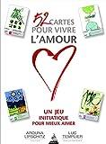 52 cartes pour vivre l'amour, un jeu initiatique pour mieux aimer...