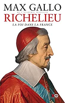 Richelieu - La Foi dans la France par [Gallo, Max]