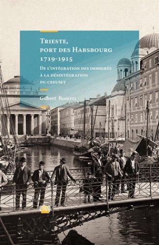 Trieste, port des Habsbourg 1719-1915 : De l'intégration des immigrés à la désintégration du creuset