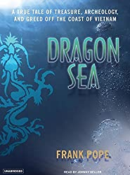 Dragon Sea: A True Tale of Treasure, Archeology, and Greed Off the Coast of Vietnam by Frank Pope (2007-01-01)