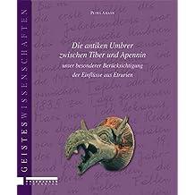 Die antiken Umbrer zwischen Tiber und Apennin unter besonderer Berücksichtigung der Einflüsse aus Etrurien