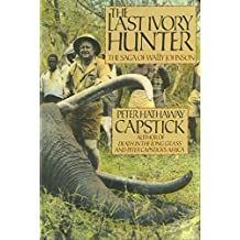[The Last Ivory Hunter: The Saga of Wally Johnson] (By: Peter Hathaway Capstick) [published: August, 1988]