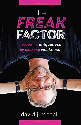 The Freak Factor: Discovering Uniqueness by Flaunting Weakness por David J. Rendall