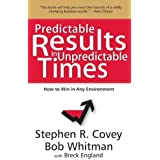 PREDICTABLE RESULTS IN UNPREDICTABLE TIMES by BOB WHITMAN with BRECK ENGLAND STEPHEN R. COVEY (2012-10-05)