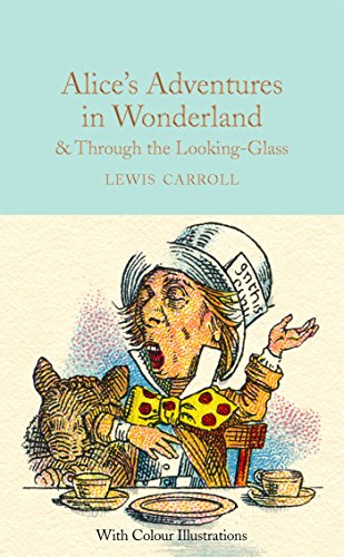 Alice's Adventures in Wonderland and Through the Looking-Glass: Colour Illustrations (Macmillan Collector's Library, Band 6)