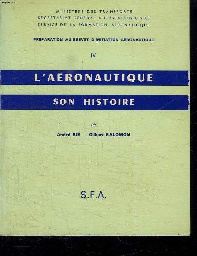 L AERONAUTIQUE SON HISTOIRE. PREPARATION AU BREVET D INITIATION AERONAUTIQUE.