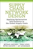 [Supply Chain Network Design: Applying Optimization and Analytics to the Global Supply Chain] (By: Michael Watson) [published: September, 2012]