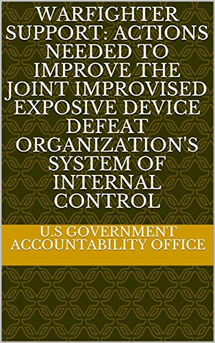 Joint-support-system (Warfighter Support: Actions Needed to Improve the Joint Improvised Exposive Device Defeat Organization's System of Internal Control (English Edition))