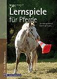 Lernspiele für Pferde: Lernen spielend leicht gemacht (Spiel und Spaß mit Pferden)