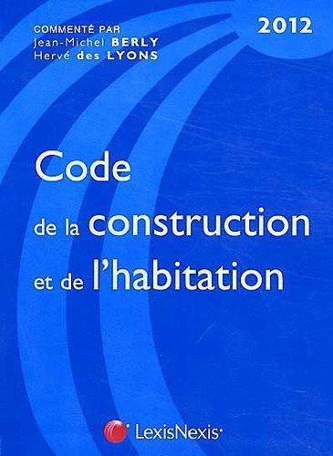 Code de la construction et de l'habitation 2012 de Jean-Michel Berly (8 mars 2012) Relié