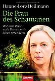 Die Frau des Schamanen: Wie eine Reise nach Borneo mein Leben veränderte von Hanne-Lore Heilmann (9. Februar 2009) Taschenbuch bei Amazon kaufen