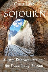 Sojourn: Karma, Reincarnation, and the Evolution of the Soul by Gina Lake (2011-08-01)