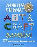 Art & craft per i tuoi bambini. 175 idee da creare, disegnare e costruire