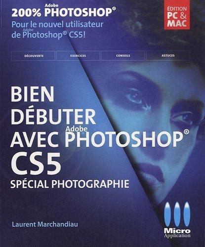 Bien débuter avec Photoshop CS5 par Laurent Marchandiau