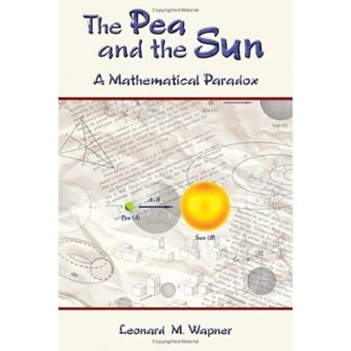 The Pea and the Sun: A Mathematical Paradox by Leonard M. Wapner (2005-04-29)