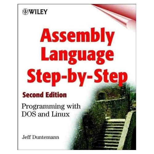 Assembly Language Step-by-Step: Programming with DOS and Linux (Wiley computer publishing) by Jeff Duntemann (2000-06-26)