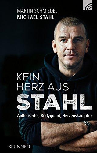 Kein Herz aus Stahl: Außenseiter, Bodyguard, Herzenskämpfer - Inspirierende Fußball