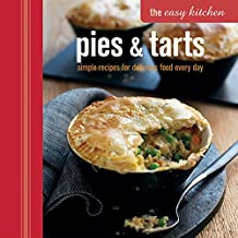 The Easy Kitchen: Pies and Tarts: Simple Recipes for Delicious Food Every Day