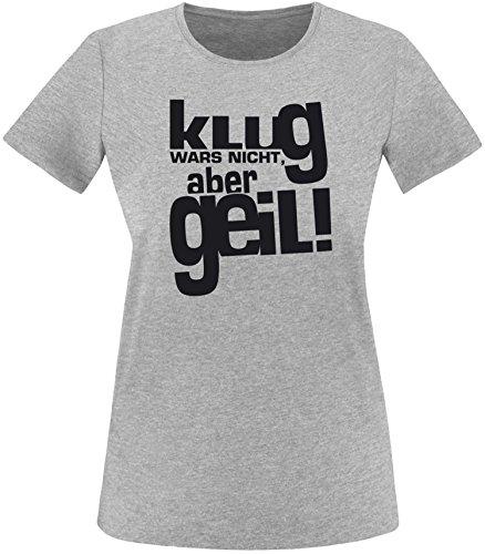 Luckja Klug war es nicht aber Geil Damen Rundhals T-Shirt Grau / Schwarz