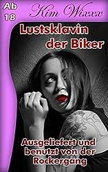 Lustsklavin der Biker: Ausgeliefert und benutzt von der Rockergang (Kim Wixxx 3)