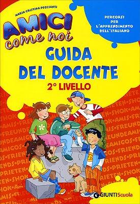 Amici come noi. Percorsi per l'apprendimento dell'italiano. 2° livello. Guida del docente