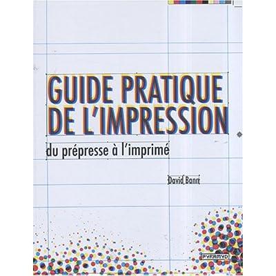 Guide pratique de l'impression, du prépresse à l'imprimé