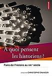 À quoi pensent les historiens ?: Faire de l'Histoire au XXIe siècle (L'ATELIER D'HIS)