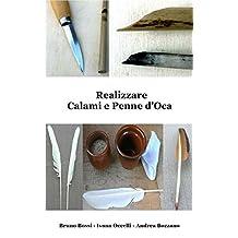Realizzare Calami e Penne d'Oca (Manuali di Tecniche Medioevali Vol. 5)
