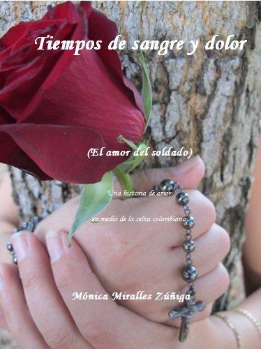 Tiempos de Sangre y Dolor: El Amor del Soldado por Monica Miralles Zuñiga