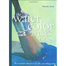 The Watercolor Artist's Bible by Marylin Scott (2009-05-19)