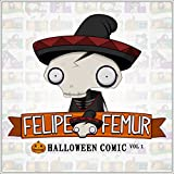 Felipe Femur & Friends: Halloween Comic Vol. 1 by David Dorn