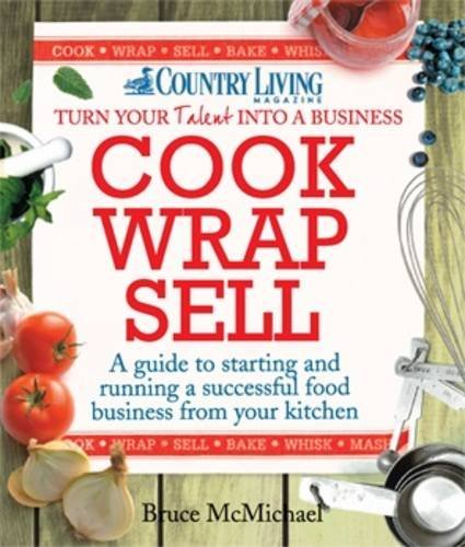 Cook Wrap Sell: A guide to starting and running a successful food business from your kitchen (Country Living) by Bruce McMichael (2012-09-07)