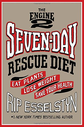 the-engine-2-seven-day-rescue-diet-eat-plants-lose-weight-save-your-health