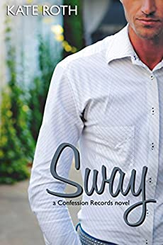 Sway (The Confession Records Collection Book 2) by [Roth, Kate]