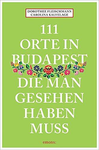 Preisvergleich Produktbild 111 Orte in Budapest, die man gesehen haben muss: Reiseführer