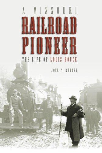 A Missouri Railroad Pioneer: The Life of Louis Houck (Missouri Biography)
